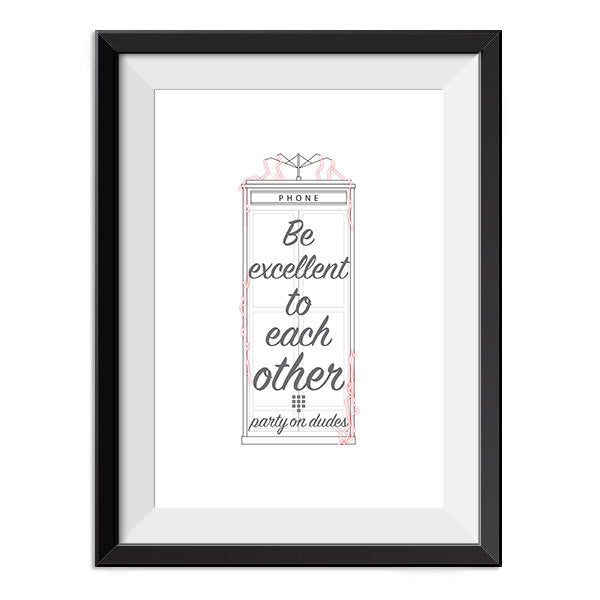 Bill & Ted - Be Excellent to Each Other Quote Minimal Style Poster Print