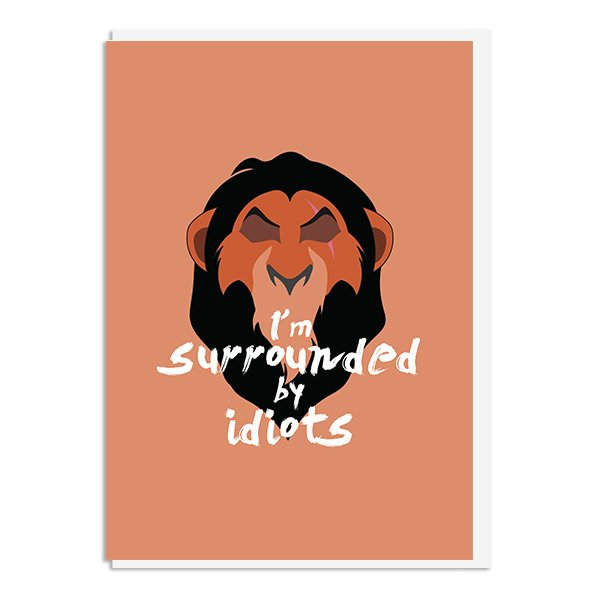 The Lion King - Scar I'm surrounded by idiots Quote Minimal Greetings Card