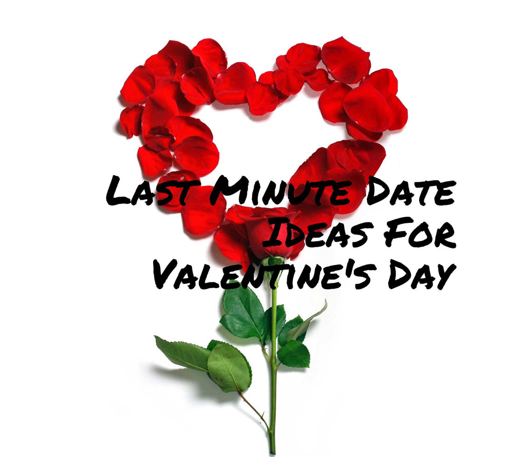 Last Minute Date Ideas For Valentine's Day