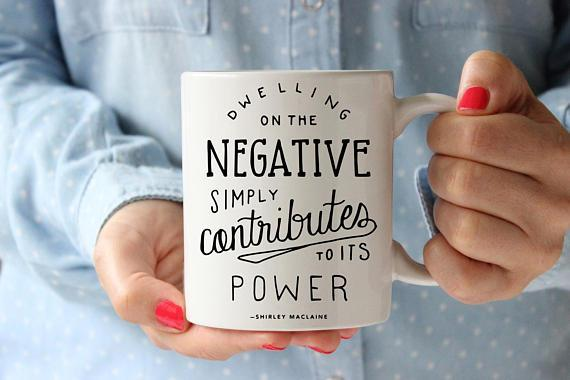 Dwelling on the Negative Simply Contributes to its Power Quote Coffee Mug