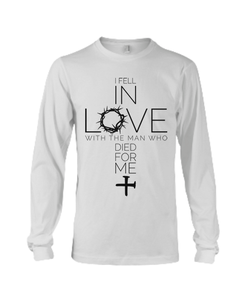 I Fell In Love With The Man Who Died For Me - Shirt