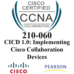 CISCO 210-060 CICD 1.0: Implementing Cisco Collaboration Devices