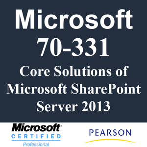 70-331: Core Solutions of Microsoft SharePoint Server 2013