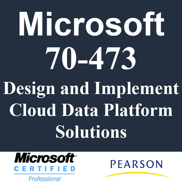 70-473 Design and Implement Cloud Data Platform Solutions