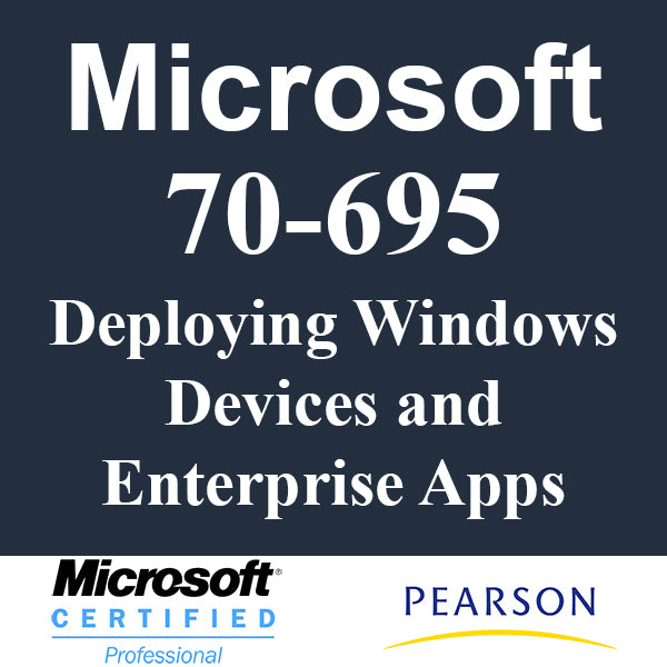 70-695 Deploying Windows Devices and Enterprise Apps