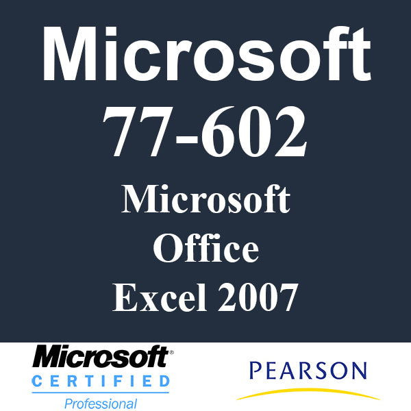 77-602 Microsoft Office Excel 2007