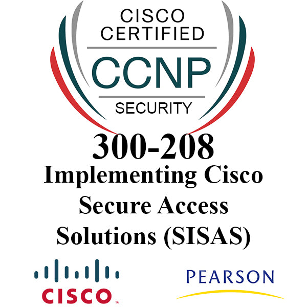 300-208: Implementing Cisco Secure Access Solutions (SISAS)