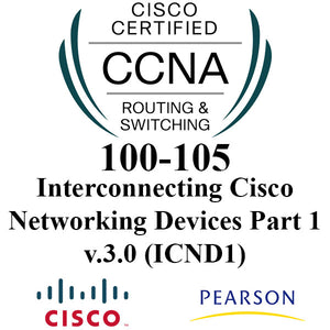 Cisco 100-105: Interconnecting Cisco Networking Devices Part 1 v.3.0 (ICND1)