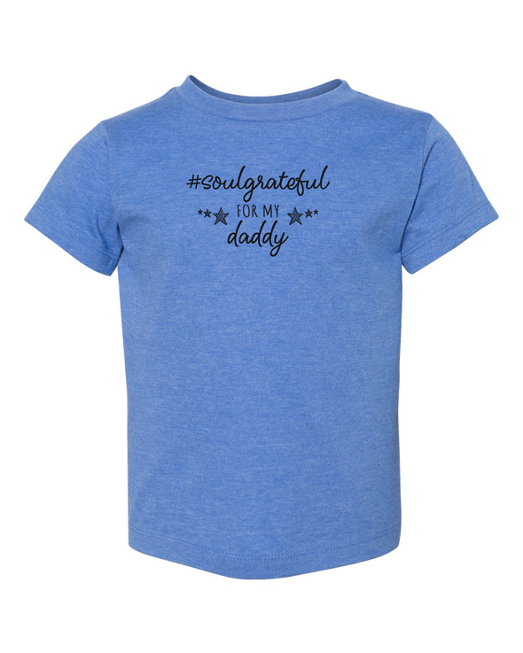 Soul Grateful for my Daddy Toddler Tee