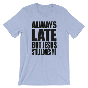 Always late but Jesus still loves me short sleeved shirt