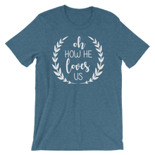 Oh how He loves us short sleeved tshirt