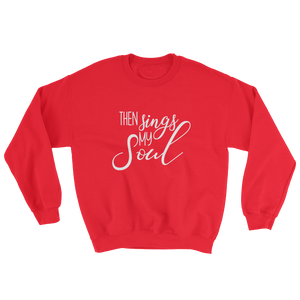 Then Sings My Soul Sweatshirt