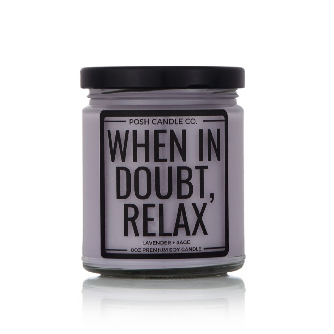 When in Doubt, Relax - Posh Candle Co.