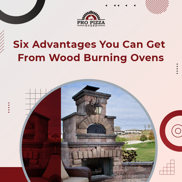 Six Advantages You Can Get From Wood Burning Ovens