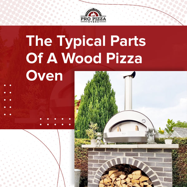 The Typical Parts Of A Wood Pizza Oven