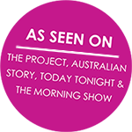 As seen on  The Project, Australian Story, Today Tonight and The Morning Show