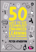 50 Ways to Use Technology Enhanced Learning in the Classroom