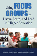 Using Focus Groups to Listen, Learn, and Lead in Higher Education