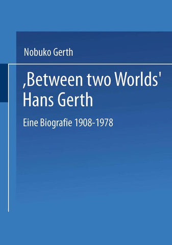 """Between Two Worlds"" Hans Gerth"