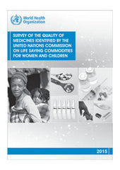 Survey of the Quality of Medicines Identified by the United Nations Commission on Life Saving Commodities for Women and Children