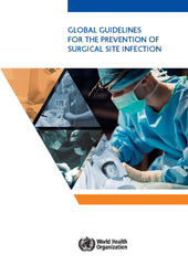 Global Guidelines for the Prevention of Surgical Site Infection