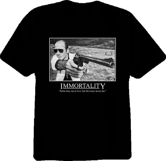 Hunter S Thompson Immortality Quote T Shirt - Blazintees.com