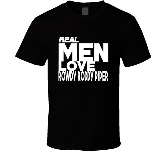 Rowdy Roddy Piper Real Men Love Retro Wrestling T Shirt - Blazintees.com