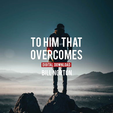 To Him That Overcomes - Digital Copy