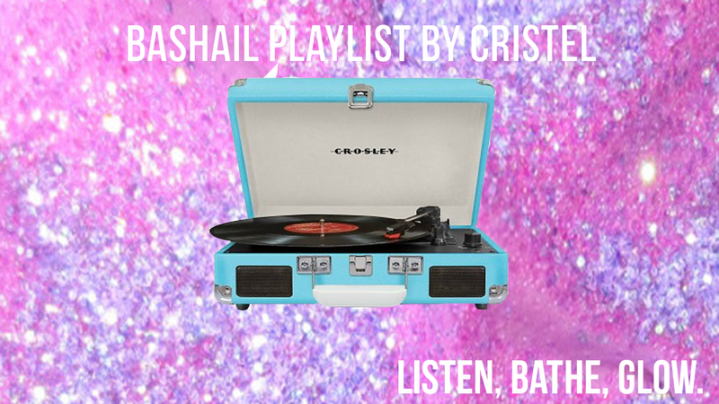 LISTEN, BATHE, RELAX! The First Ever Bashail Playlist by Cristel Carrisi Luksic