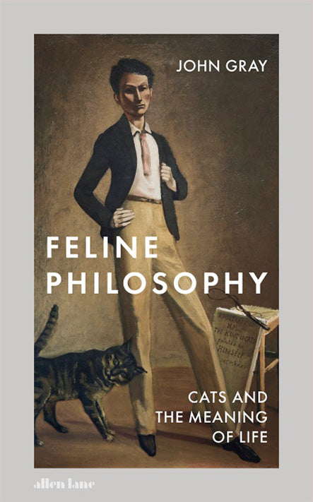 Book Review: Feline Philosophy: Cats and the Meaning of Life by John Gray (Allen Lane / 2020)