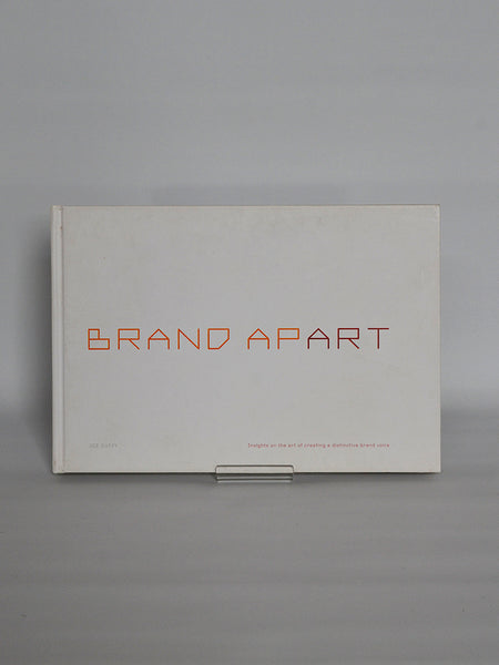 Brand Apart: Insights on the Art of Creating a Distinctive Brand Voice by Joe Duffy (One Club / 2005)