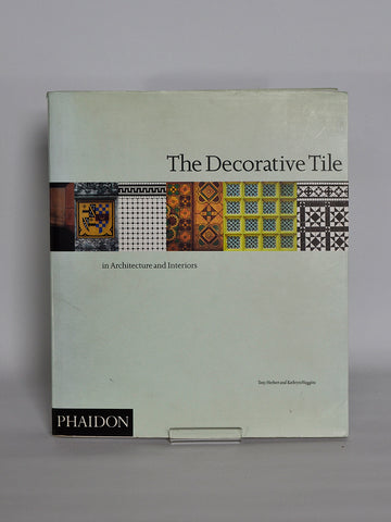 The Decorative Tile in Architecture and Interiors by Tony Herbert & Kathryn Huggins (Phaidon / 1995)