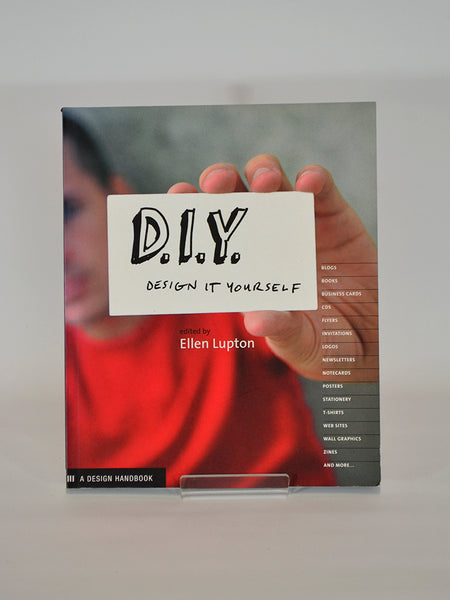 D.I.Y: Design it Yourself ed. by Ellen Lupton (Princeton Architectural Press / 2005)