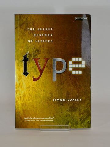 Type: The Secret History of Letters by Simon Loxley (I.B Tauris / 2004)