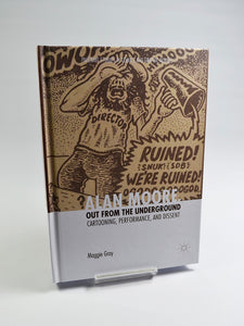 Alan Moore: Out from the Underground: Cartooning, Performance and Dissent by Maggie Gray (Palgrave Macmillan / 2017)
