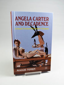 Angela Carter and Decadence: Critical Fictions / Fictional Critiques by Maggie Tonkin (Palgrave Macmillan / 2012)