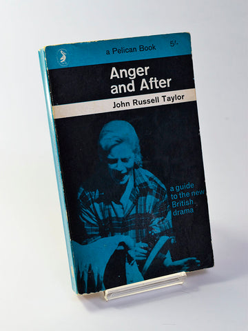 Anger and After : A Guide to the New British Drama by John Russell Taylor (Penguin Books / 1963)