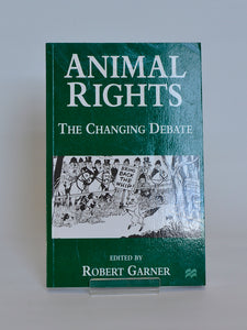 Animal Rights: The Changing Debate ed. by Robert Garner Macmillan Press 1996
