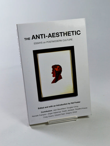 The Anti-Aesthetic: Essays on Postmodern Culture ed. by Hal Foster