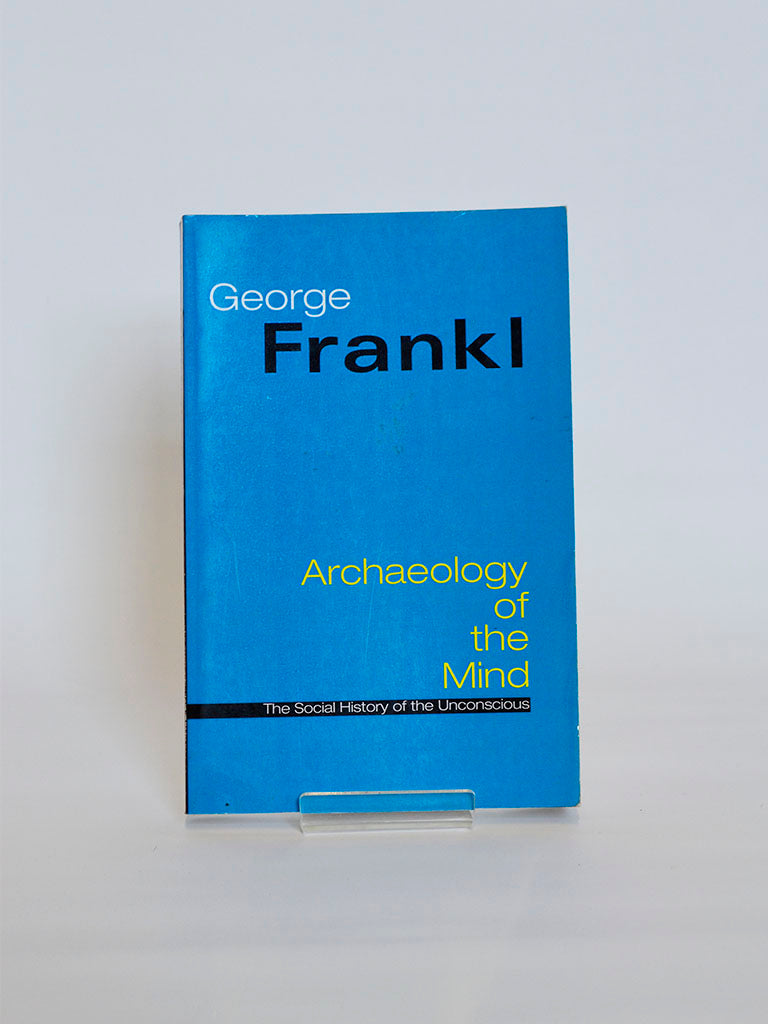 Archaeology of the Mind: The Social History of the Unconscious by George Frankl (Open Gate Press / 2002)