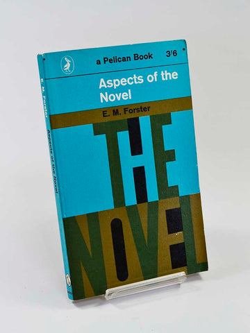 Aspects of the Novel by E. M. Forster Penguin Books (1966 reprint of the classic study originally published in 1927)