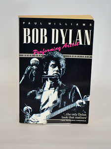 Bob Dylan: Performing Artist – Book 1: 1960-1973 by Paul Williams (Xanadu / 1991)