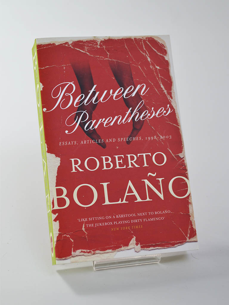 Between Parentheses: Essays, Articles and Speeches, 1998-2003 by Roberto Bolaño (Picador / 2011)