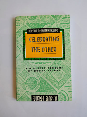 Celebrating the Other: A Dialogic Account of Human Nature by Edward E. Sampson (Harvester Wheatsheaf / 1993)