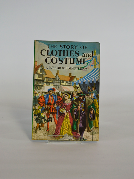 The Story of Clothes and Costume: A Ladybird Achievements Book (Ladybird / 1964)