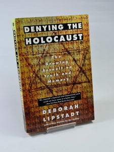 Denying the Holocaust: The Growing Assault on Truth and Memory by Deborah Lipstadt (Plume Books / 1994)