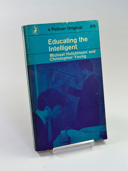 Educating the Intelligent by Michael Hutchinson and Christopher Young (Penguin Books / 1962 first paperback edition)