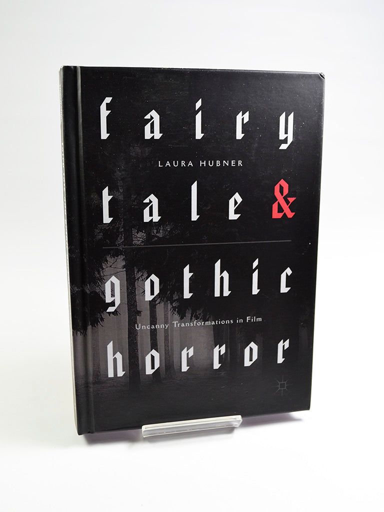 Fairytale and Gothic Horror: Uncanny Transformations in Film by Laura Hubner (Palgrave Macmillan / 2018)