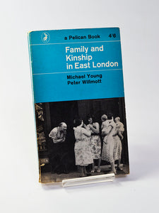 Family and Kinship in East London by Michael Young and Peter Willmott (Penguin Books / 1965 revised edition of classic study first published in 1957)