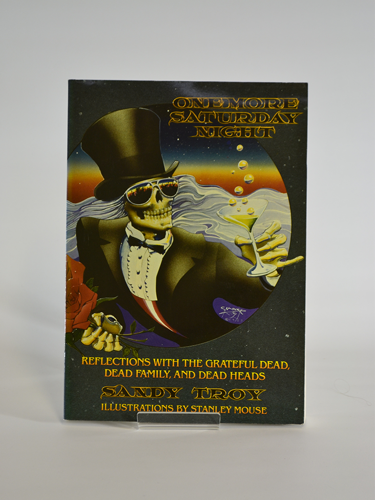 One More Saturday Night: Reflections With the Grateful Dead, Dead Family and Dead Heads by Sandy Troy (St Martin's Press / 1992)